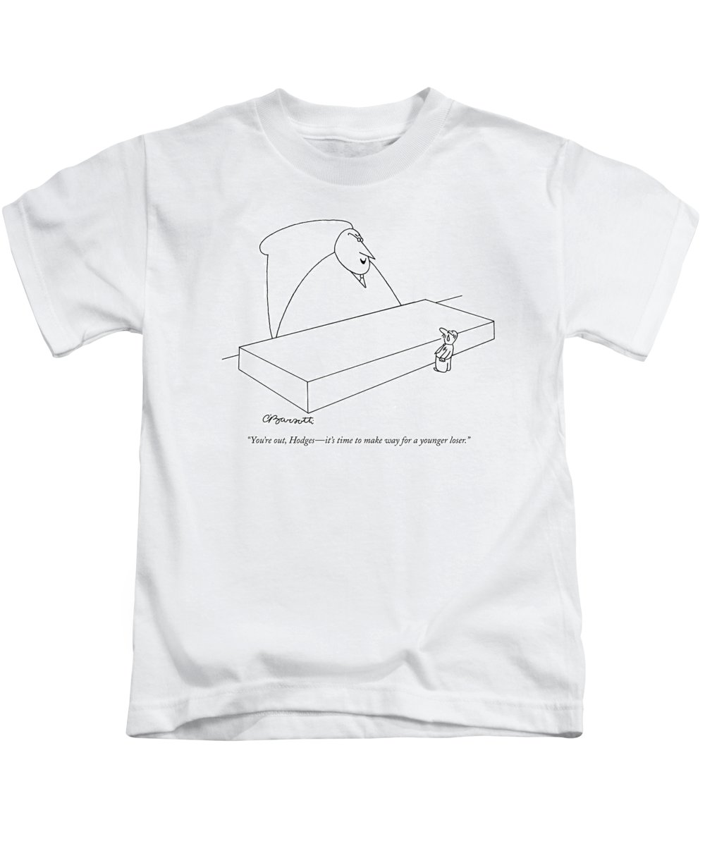 (boss To Fired Employee.) Unemployment Business Management Hierarchy 123053 Cba Charles Barsotti Kids T-Shirt featuring the drawing You're Out, Hodges - It's Time To Make Way by Charles Barsotti