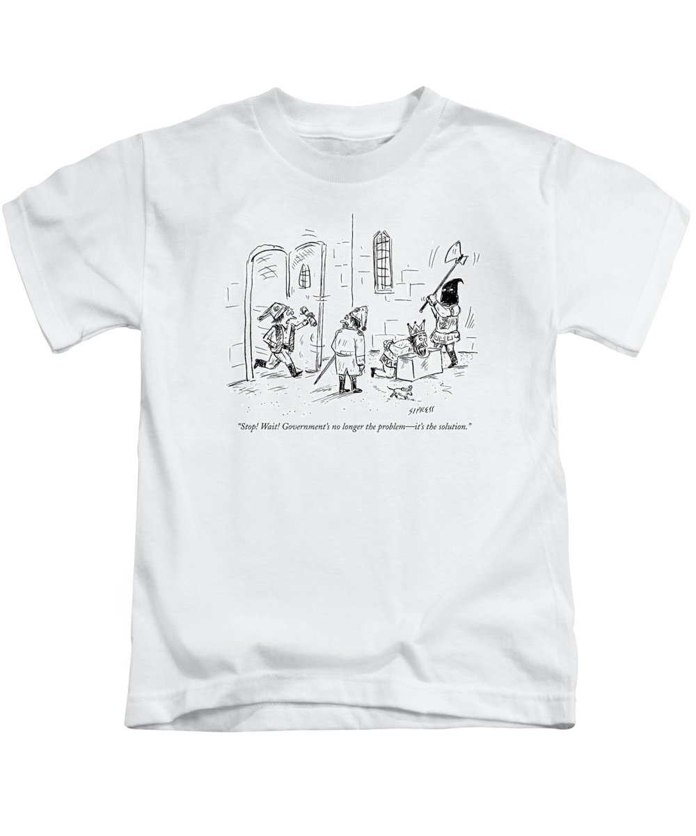 King Kids T-Shirt featuring the drawing Stop! Wait! Government's No Longer The Problem - by David Sipress