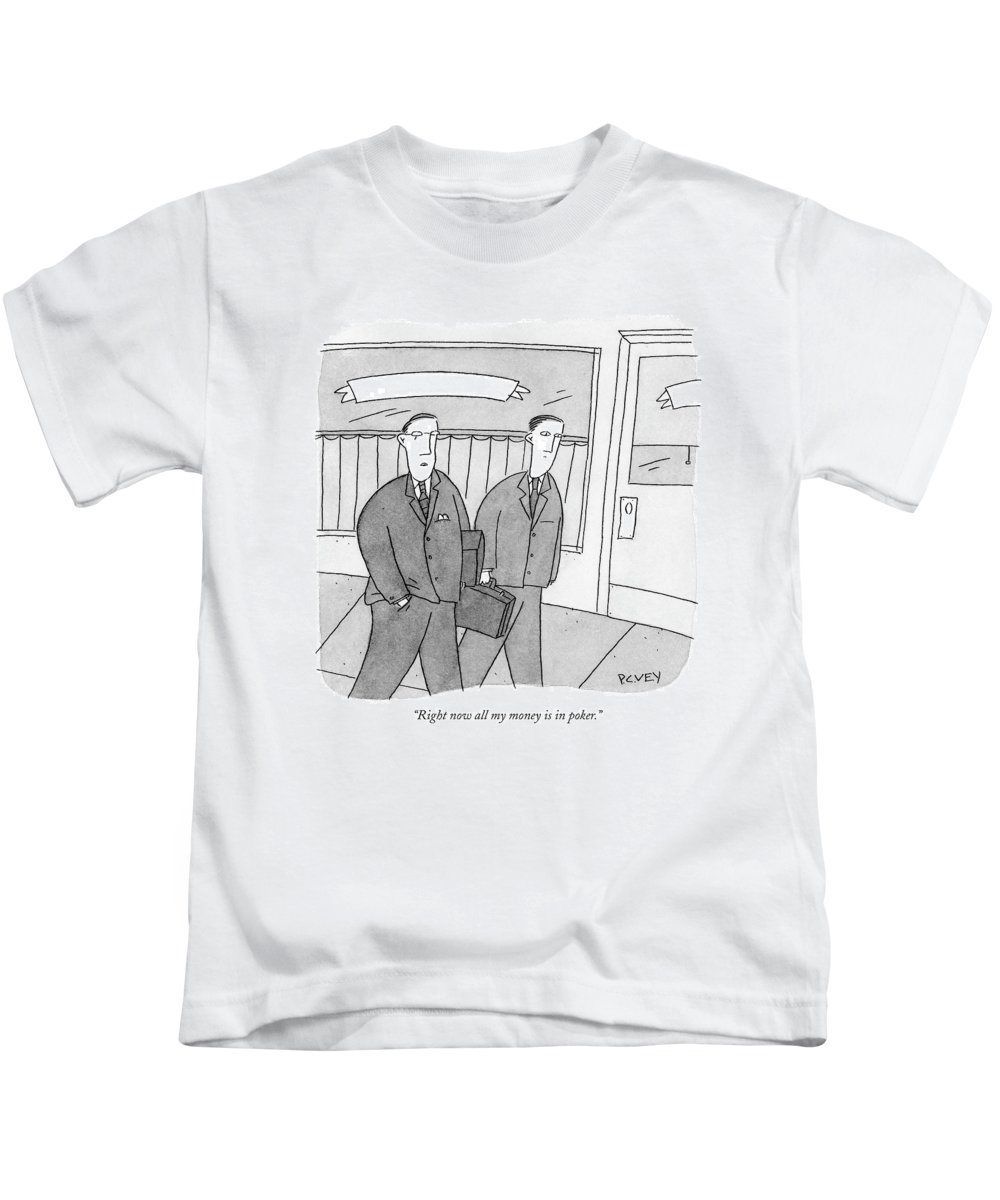 Language Word Play Games Card  (one Businessman To Another.) 120922  Pve Peter C. Vey Peter Vey Pc Peter C. Vey P.c. Kids T-Shirt featuring the drawing Right Now All My Money Is In Poker by Peter C. Vey