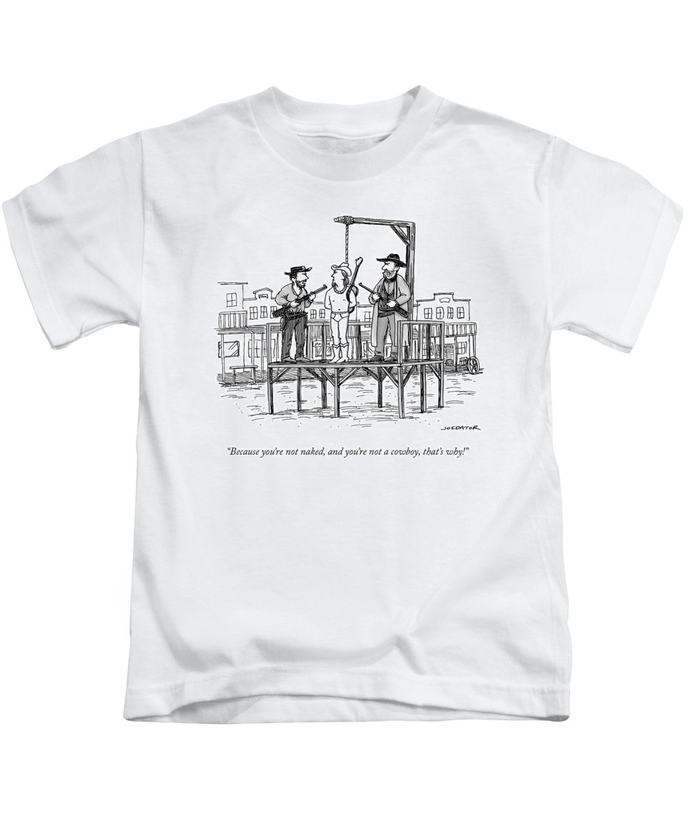 Because You're Not Naked Kids T-Shirt featuring the drawing A Wild West Sheriff And Deputy Are About To Hang by Joe Dator