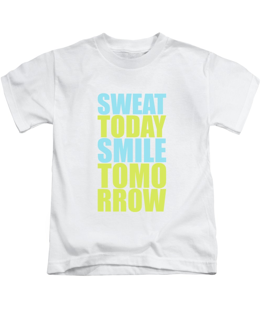 Sweat Today Smile Tomorrow Motivational Quotes Kids T Shirt For Sale By Lab No 4