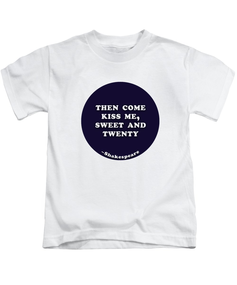 Then Kids T-Shirt featuring the digital art Then Come Kiss Me, Sweet And Twenty #shakespeare #shakespearequote 1 by TintoDesigns