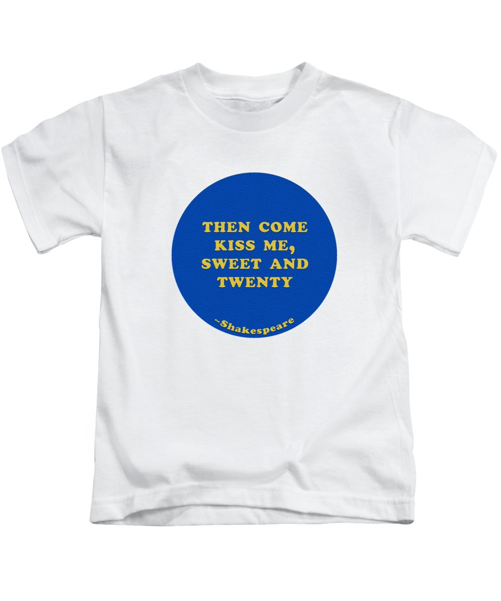 Then Kids T-Shirt featuring the digital art Then Come Kiss Me, Sweet And Twenty #shakespeare #shakespearequote 2 by TintoDesigns
