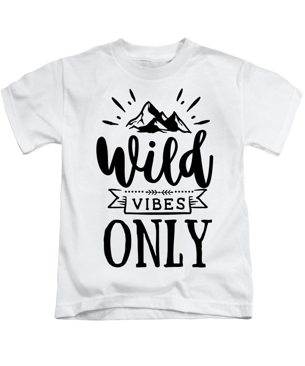 Wild Kids T-Shirt featuring the digital art Wild Vibes Only Quote Wild And Boho Gift Idea Slogan by Funny Gift Ideas
