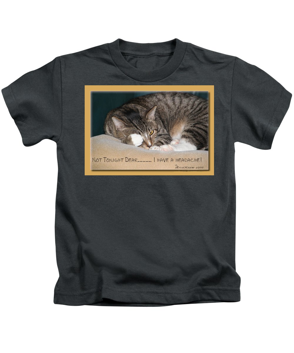 Cat Kids T-Shirt featuring the photograph Not Tonight Dear ... by Ericamaxine Price