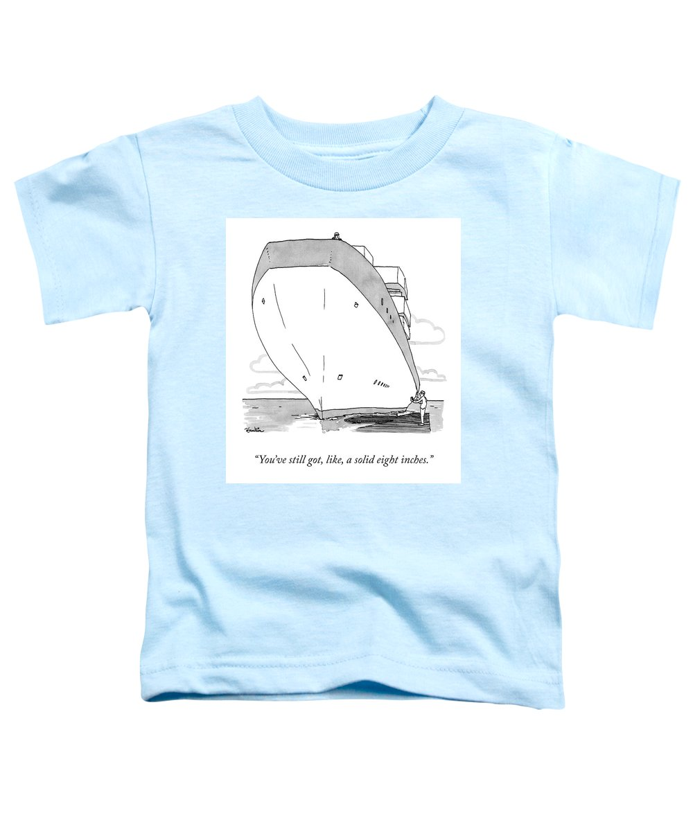 """""""you've Still Got Like A Solid Eight Inches."""" Ship Toddler T-Shirt featuring the drawing A Solid Eight Inches by Charlie Hankin"""