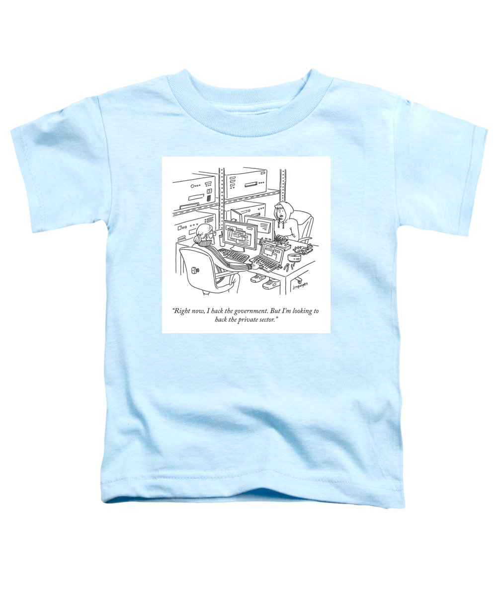 """""""right Now Toddler T-Shirt featuring the drawing I Hack The Government by Jeremy Nguyen"""