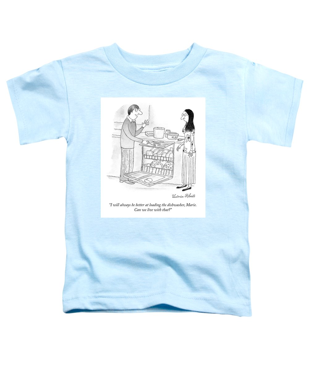 """""""i Will Always Be Better At Loading The Dishwasher Marie. Can We Live With That?"""" Loading Toddler T-Shirt featuring the drawing Loading the Dishwasher by Victoria Roberts"""