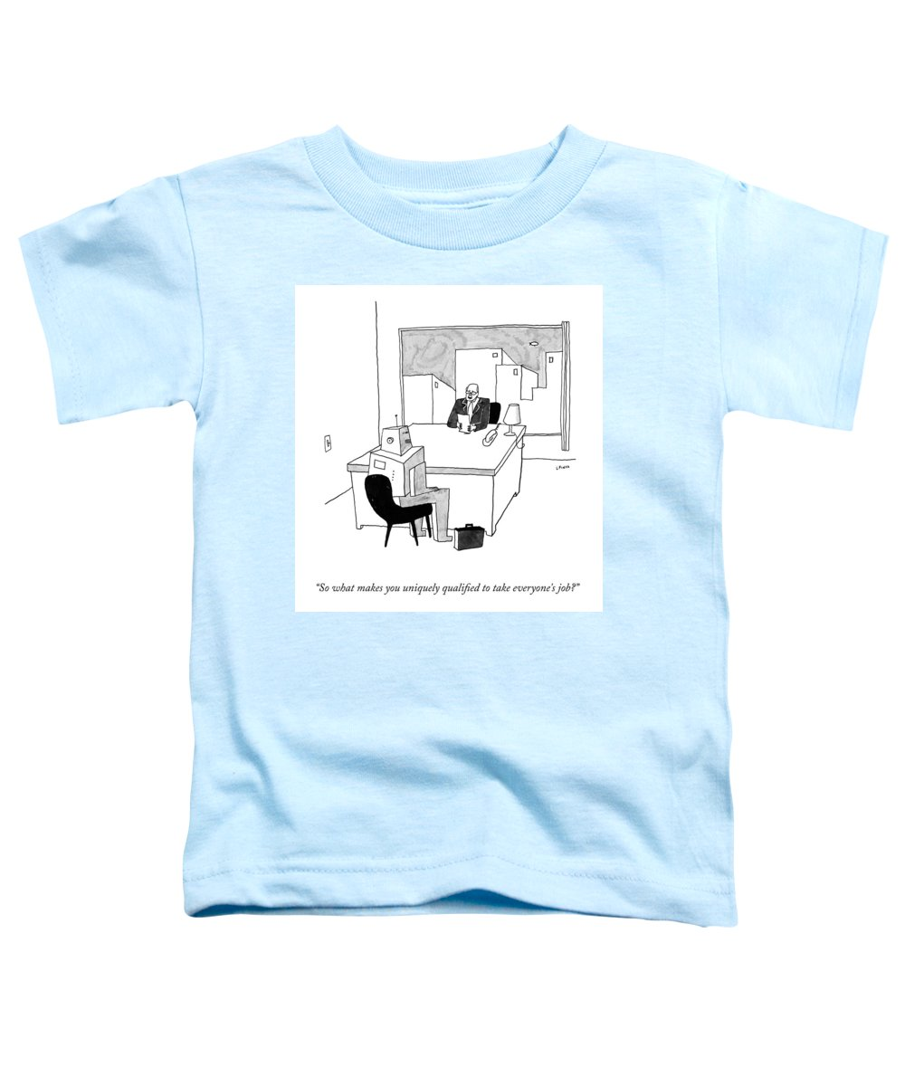 So What Makes You Uniquely Qualified To Take Everyone's Job? Toddler T-Shirt featuring the drawing Qualified To Take Everyone's Job by Liana Finck