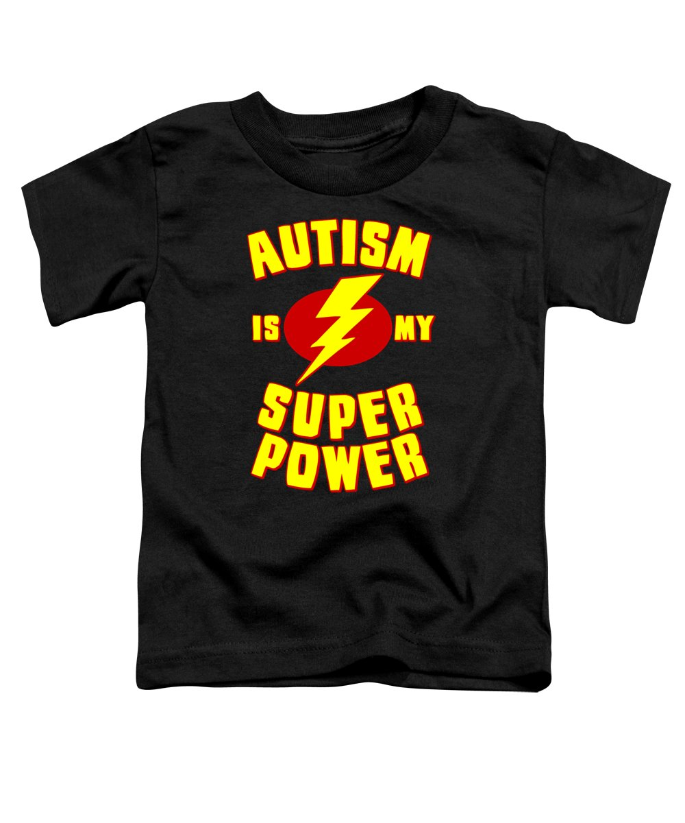 Autism Toddler T-Shirt featuring the digital art Autism Is My Superpower by Flippin Sweet Gear