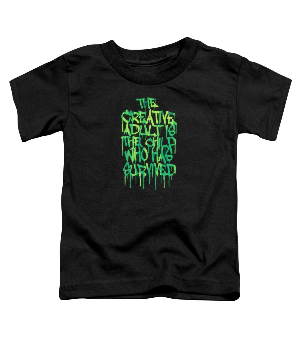Quotes Toddler T-Shirt featuring the digital art Graffiti Tag Typography The Creative Adult Is The Child Who Has Survived by Philipp Rietz