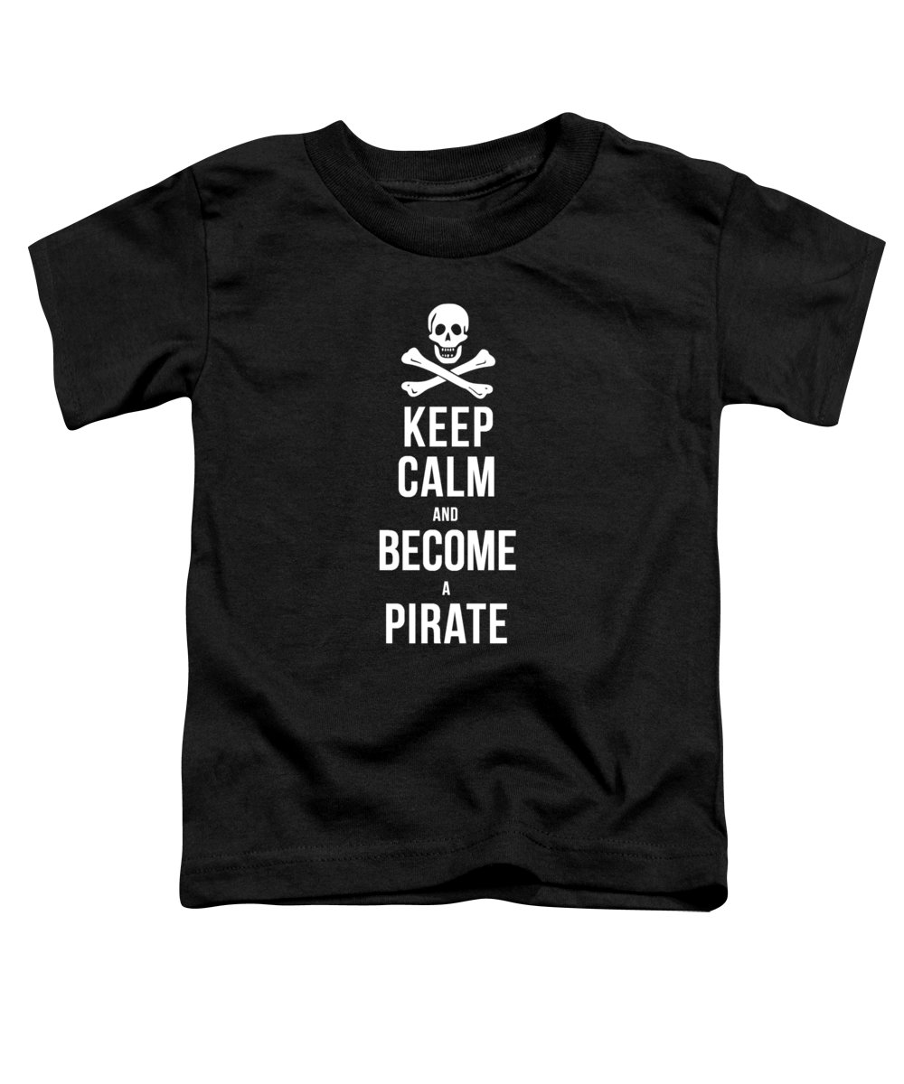 Tee Toddler T-Shirt featuring the digital art Keep Calm And Become A Pirate Tee by Edward Fielding