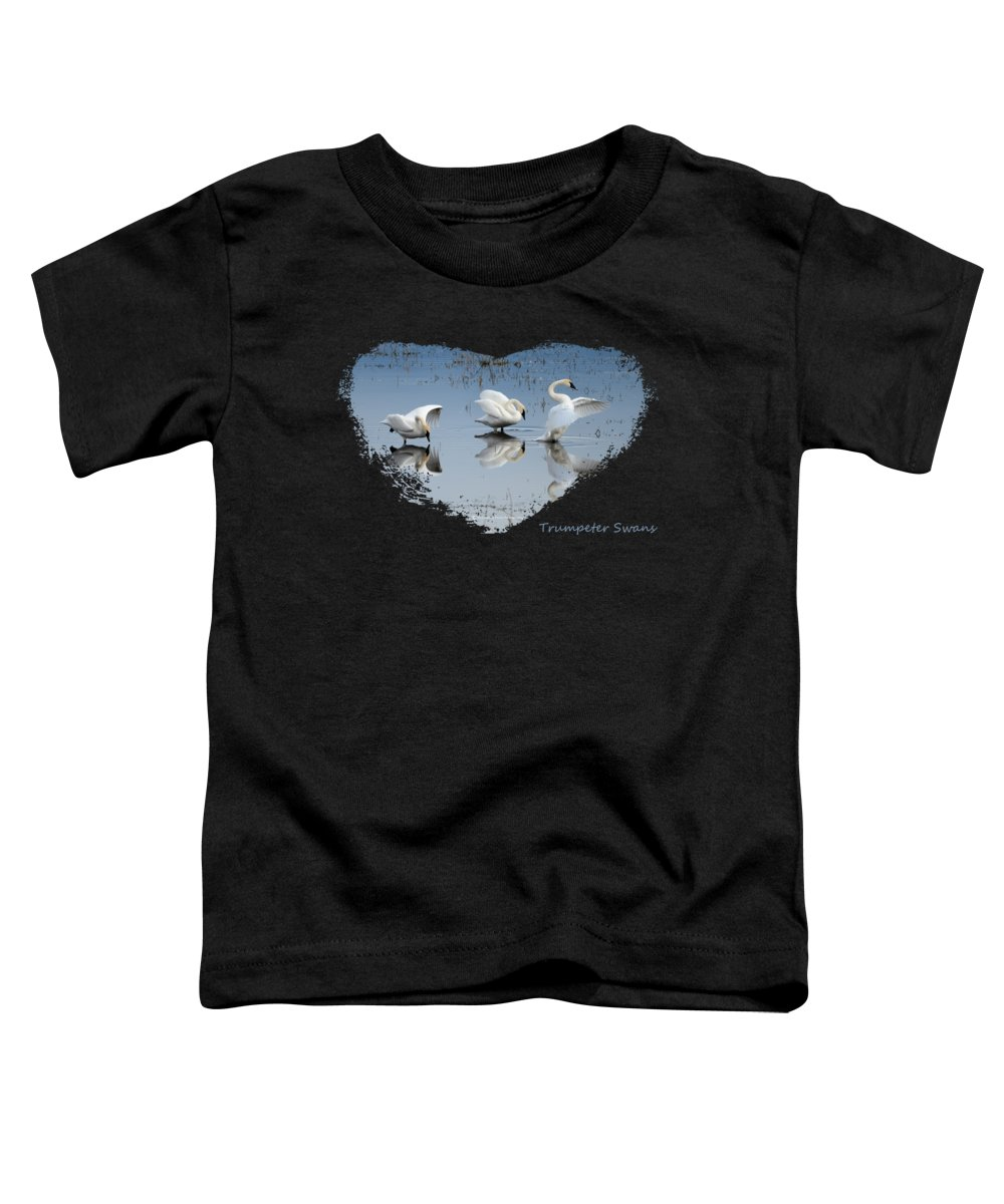 Swans Toddler T-Shirt featuring the photograph Trumpeter Swans by Whispering Peaks Photography