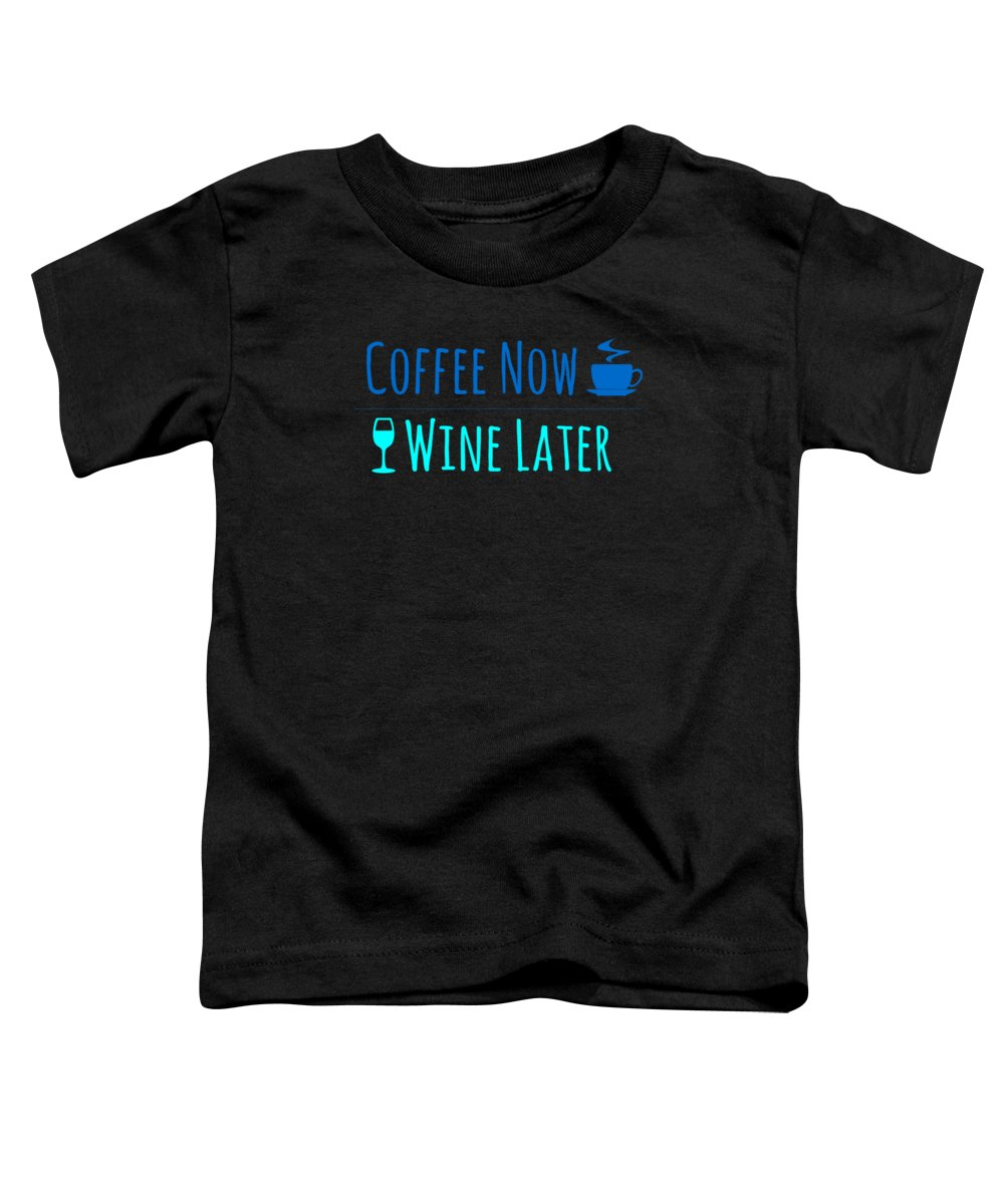 Coffee Toddler T-Shirt featuring the digital art Coffee Now Wine Lataer by Kaylin Watchorn