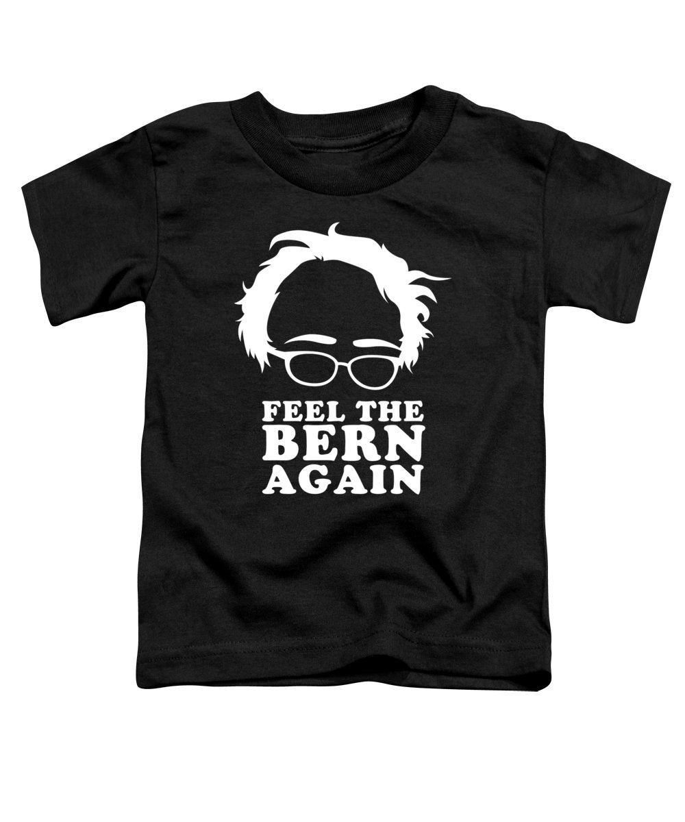 Bernie-2020 Toddler T-Shirt featuring the digital art Feel The Bern Again Bernie Sanders 2020 by Flippin Sweet Gear