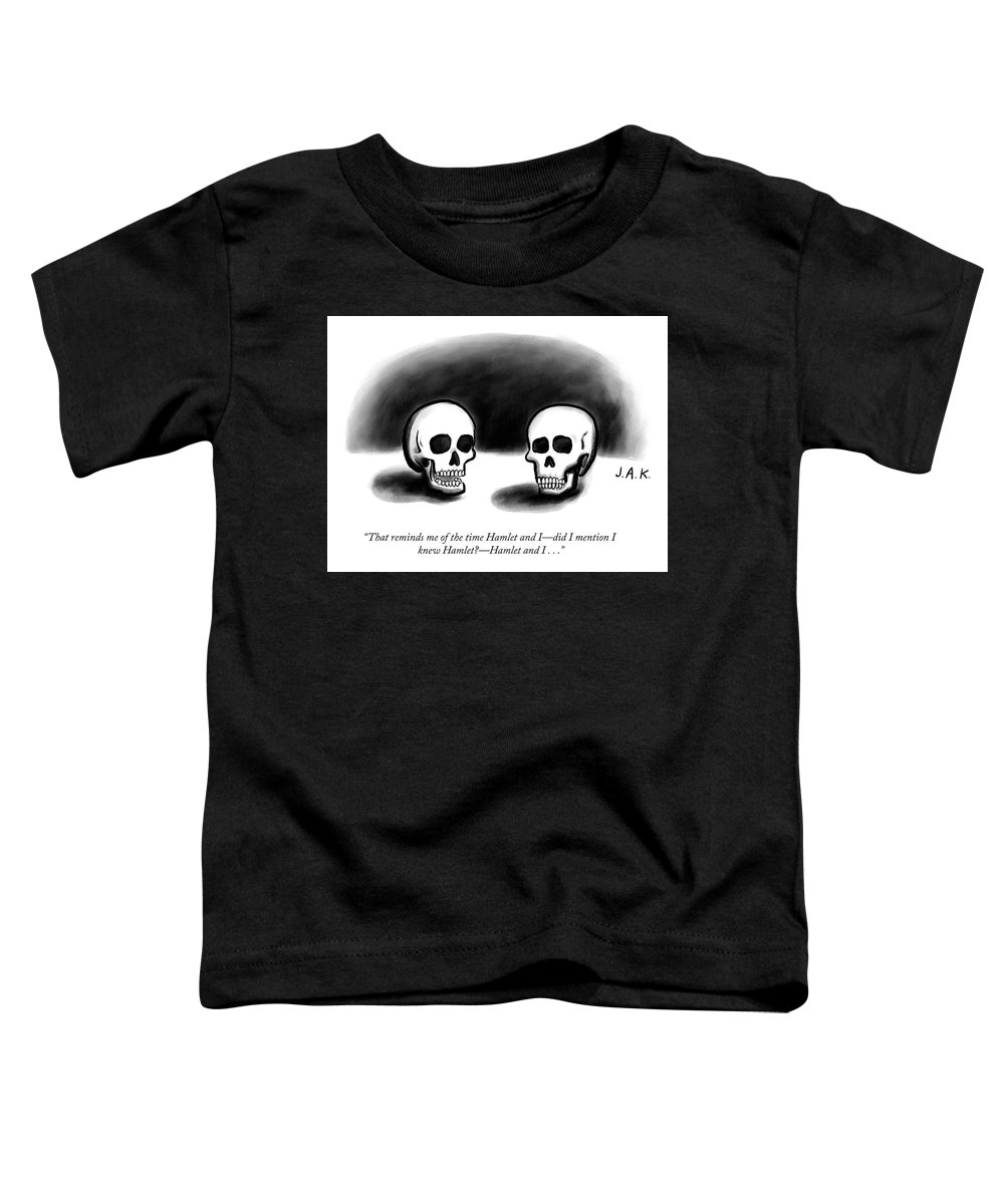 """""""that Reminds Me Of The Time Hamlet And I—did I Mention I Knew Hamlet?—hamlet And I..."""" Skull Toddler T-Shirt featuring the drawing Hamlet by Jason Adam Katzenstein"""