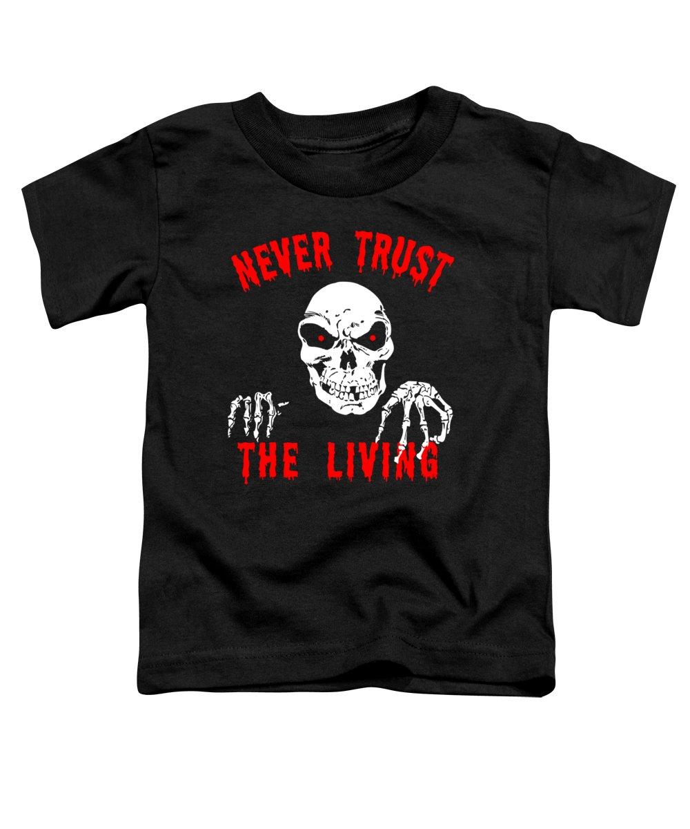 Cool Toddler T-Shirt featuring the digital art Never Trust The Living Halloween by Flippin Sweet Gear