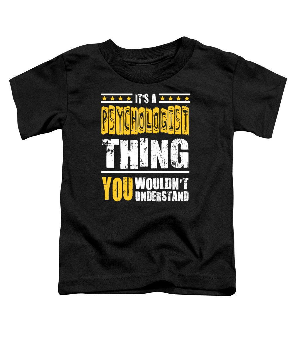 Cool-psychologist-gift Toddler T-Shirt featuring the digital art Psychologist You Wouldnt Understand by Dusan Vrdelja