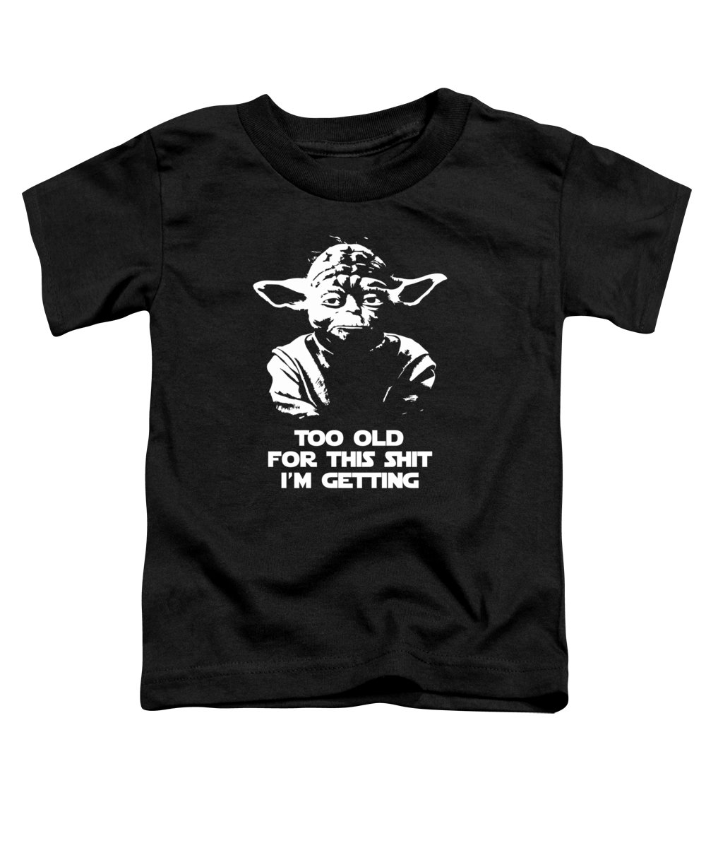 Yoda Toddler T-Shirt featuring the digital art Yoda Parody - Too Old For This Shit I'm Getting by Filip Hellman