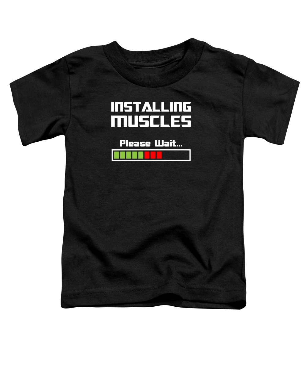 Installing Muscles Please Wait Toddler T-Shirt featuring the digital art Installing Muscles Please Wait Fitness by Jacob Zelazny