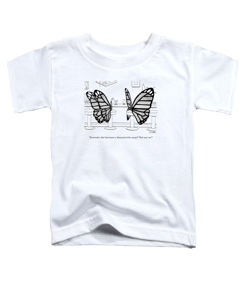 Remember That Hurricane A Thousand Miles Away? That Was Me! Toddler T-Shirt featuring the drawing Two Butterflies Talking In A Bar by Charlie Hankin
