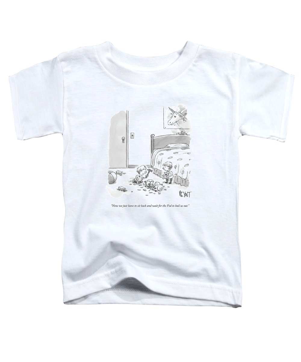 Children Toddler T-Shirt featuring the drawing Now We Just Have To Sit Back And Wait For The Fed by Christopher Weyant