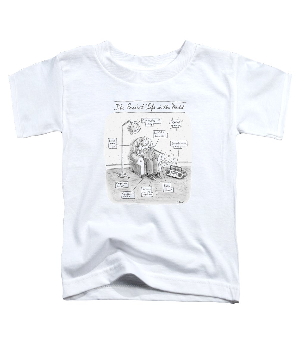 Modern Life Consumerism Inventions   (man Sitting In A Chair With Lots Of Modern Conveniences.) 121409 Rch Roz Chast Toddler T-Shirt featuring the drawing The Easiest Life In The World by Roz Chast