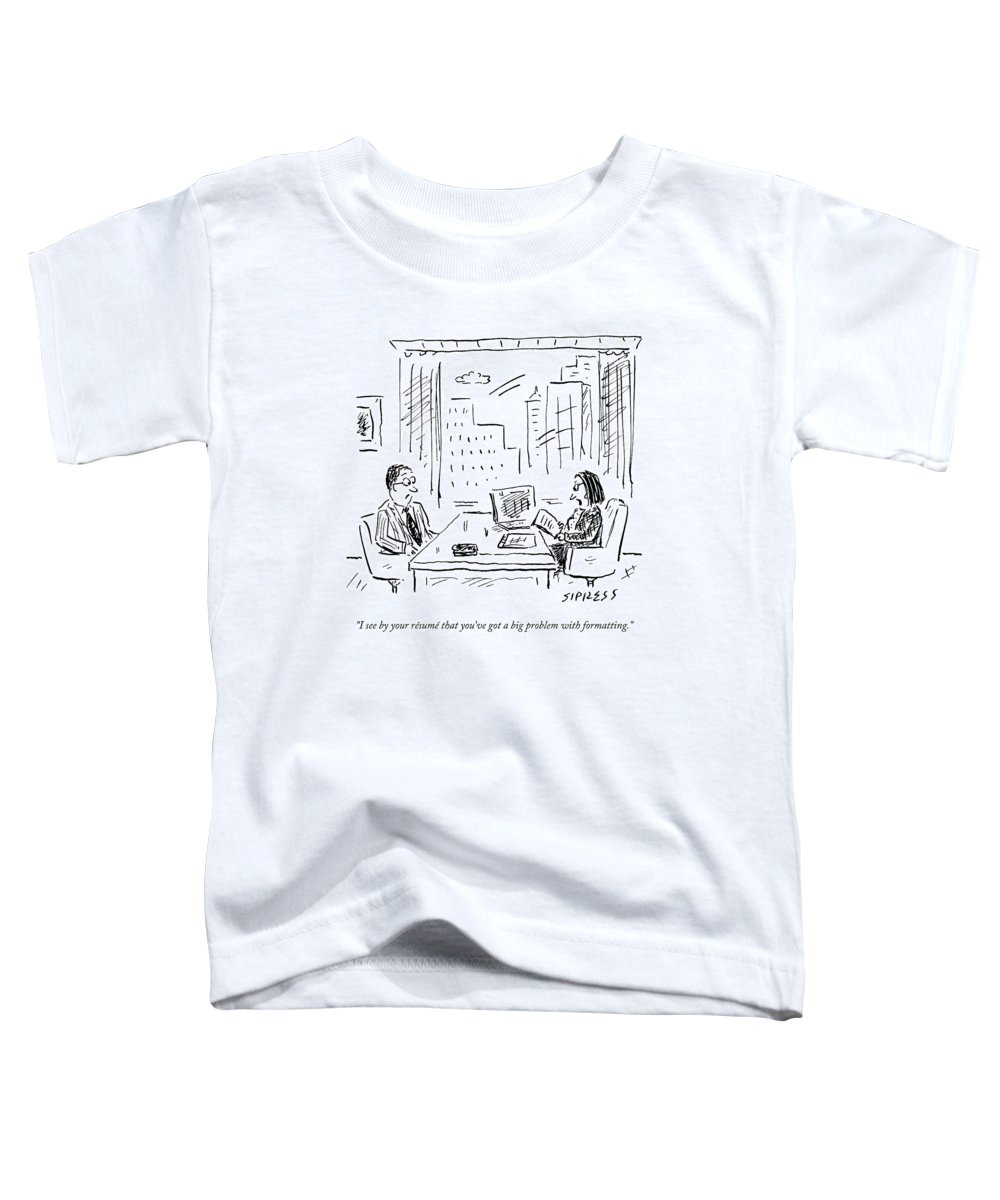 Resume Toddler T-Shirt featuring the drawing A Job Interviewer Says To A Job Applicant by David Sipress