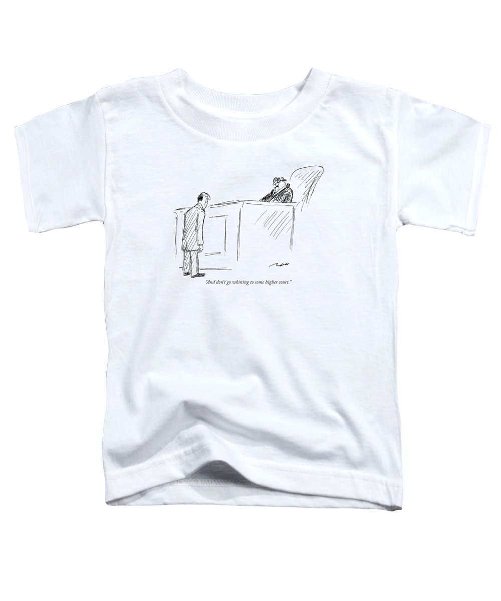 Judges Toddler T-Shirt featuring the drawing And Don't Go Whining To Some Higher Court by Al Ross