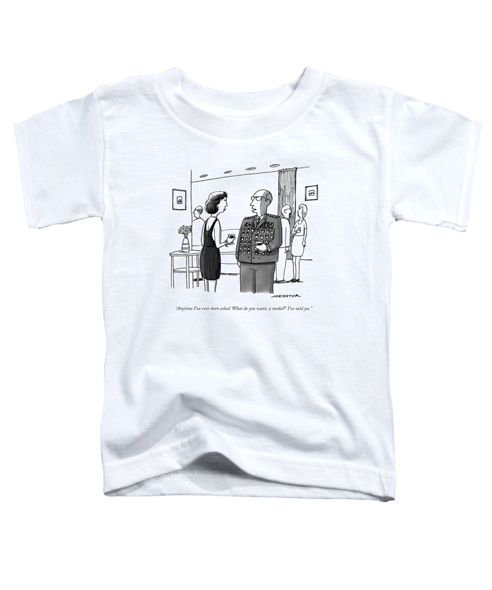 General Toddler T-Shirt featuring the drawing Anytime I've Ever Been Asked 'what Do You Want by Joe Dator
