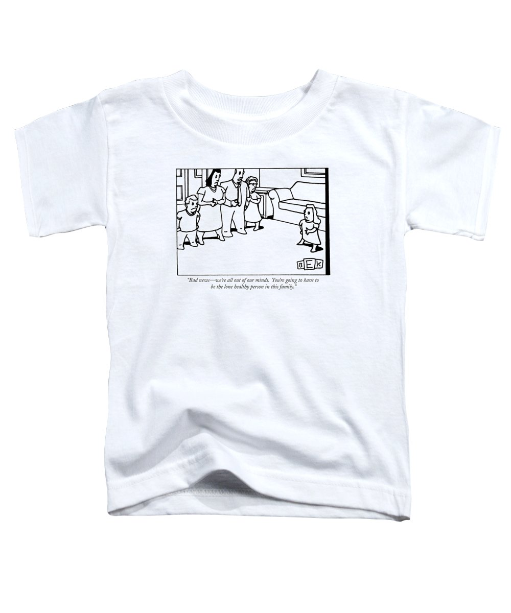 Insane Toddler T-Shirt featuring the drawing Bad News - We're All Out Of Our Minds. You're by Bruce Eric Kaplan