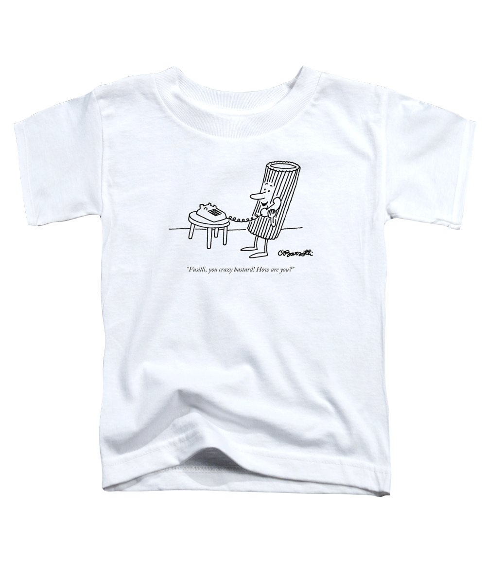 Food Toddler T-Shirt featuring the drawing Fusilli You Crazy Bastard How Are You? by Charles Barsotti
