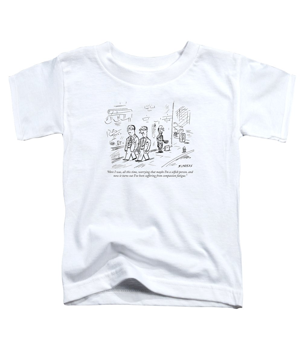 Selfish Toddler T-Shirt featuring the drawing Here I Was, All This Time, Worrying That Maybe by David Sipress
