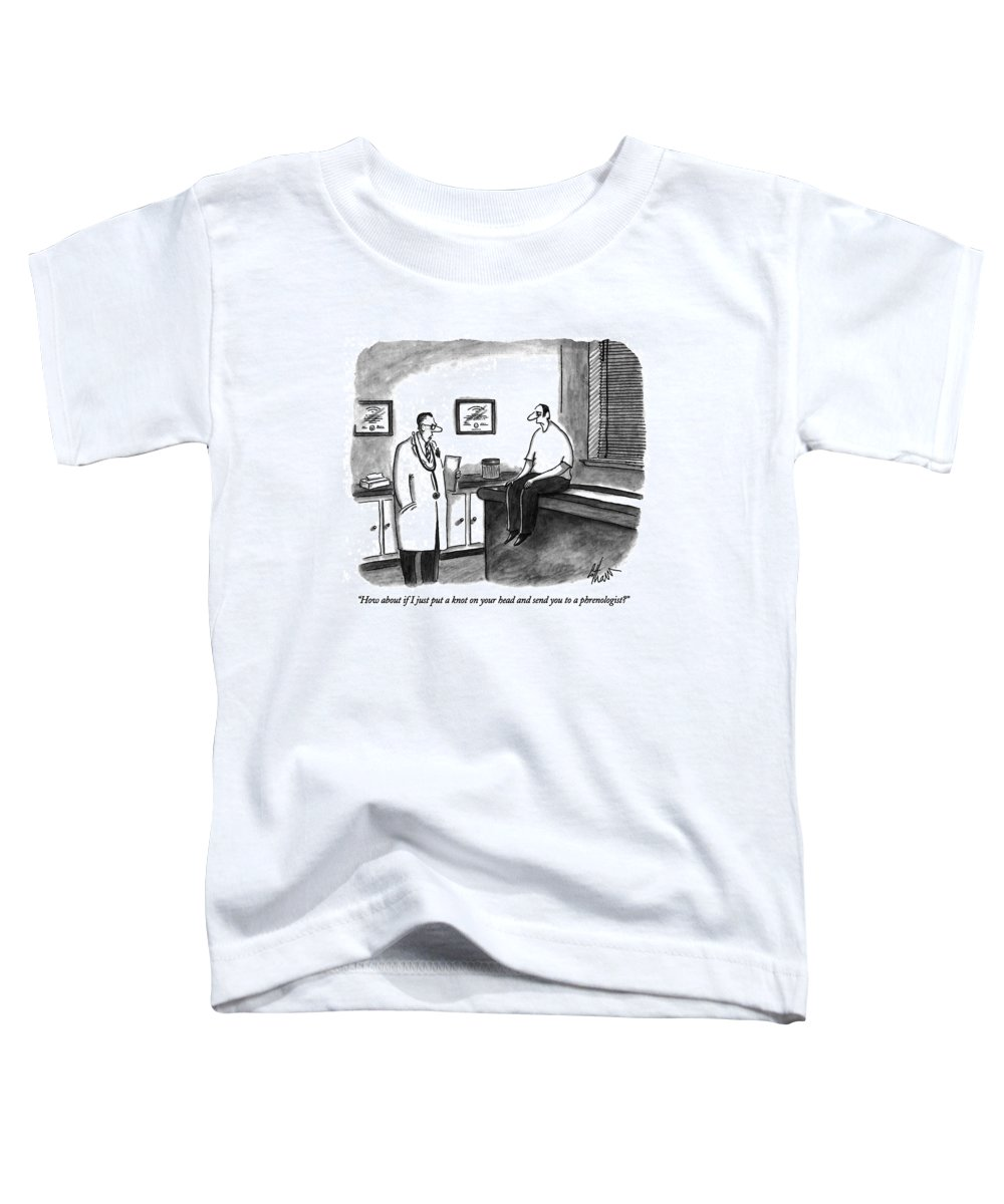 Medical Toddler T-Shirt featuring the drawing How About If I Just Put A Knot On Your Head by Frank Cotham