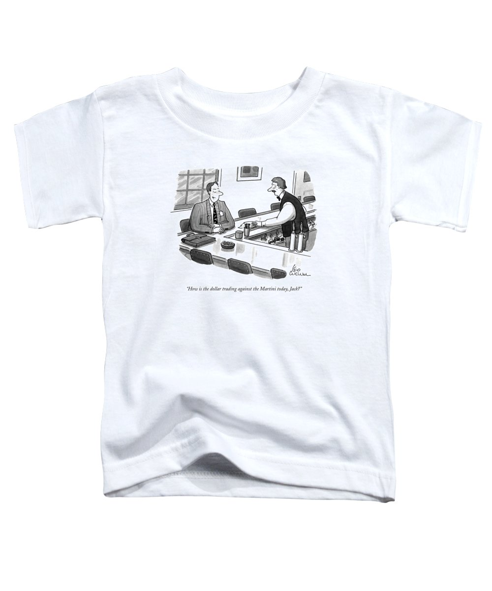 Drinking Toddler T-Shirt featuring the drawing How Is The Dollar Trading Against The Martini by Leo Cullum