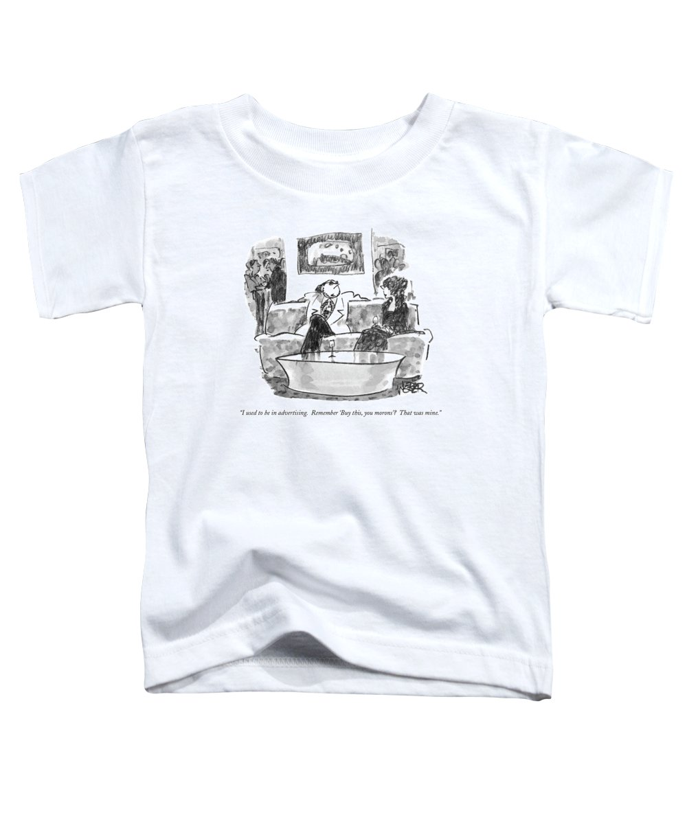 (man At A Party Talking About Himself To A Woman) Business Toddler T-Shirt featuring the drawing I Used To Be In Advertising. Remember 'buy This by Robert Weber