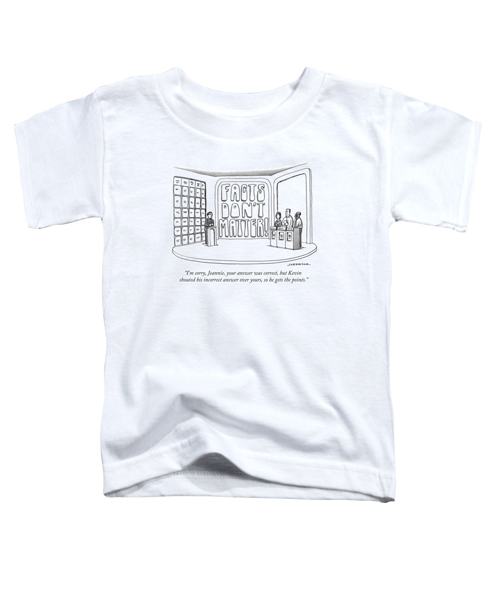 Facts Don't Matter Toddler T-Shirt featuring the drawing Facts Don't Matter by Joe Dator