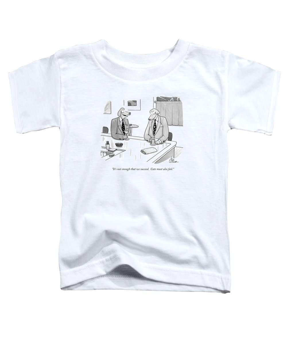 Animals Toddler T-Shirt featuring the drawing It's Not Enough That We Succeed. Cats by Leo Cullum