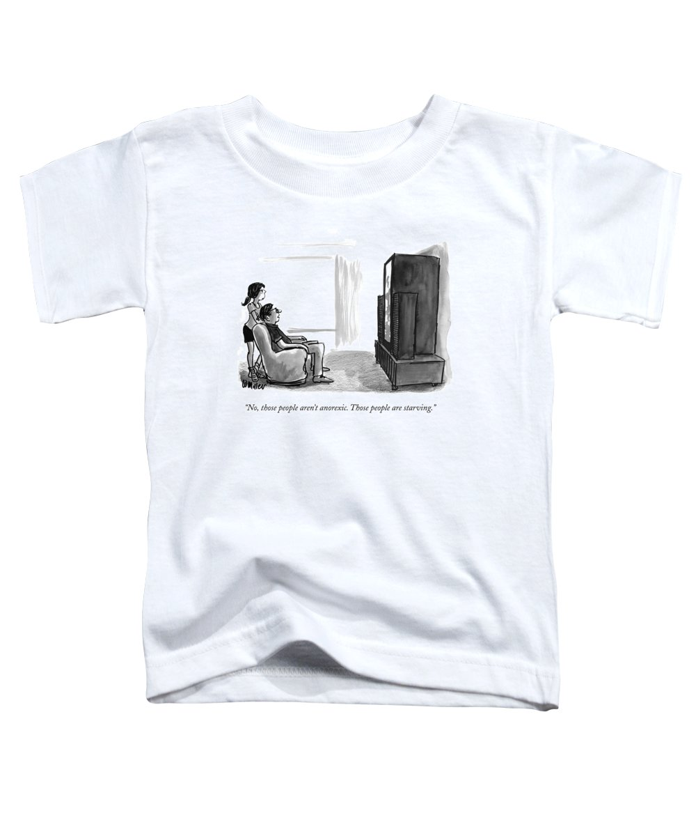 Starve Toddler T-Shirt featuring the drawing No, Those People Aren't Anorexic. Those People by Warren Miller