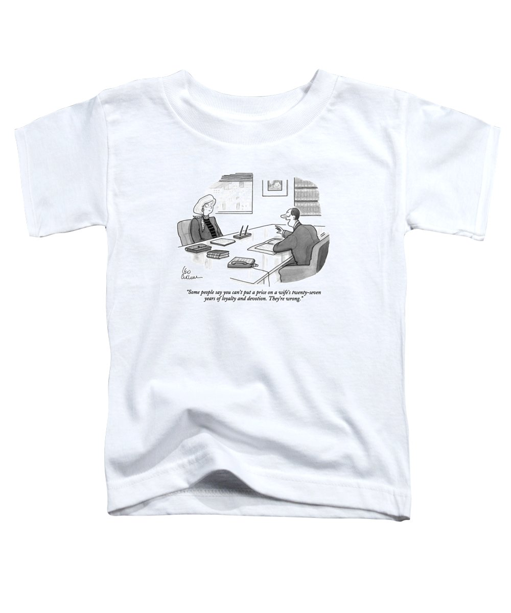 (attorney Says To Woman In His Office) Law Toddler T-Shirt featuring the drawing Some People Say You Can't Put A Price On A Wife's by Leo Cullum