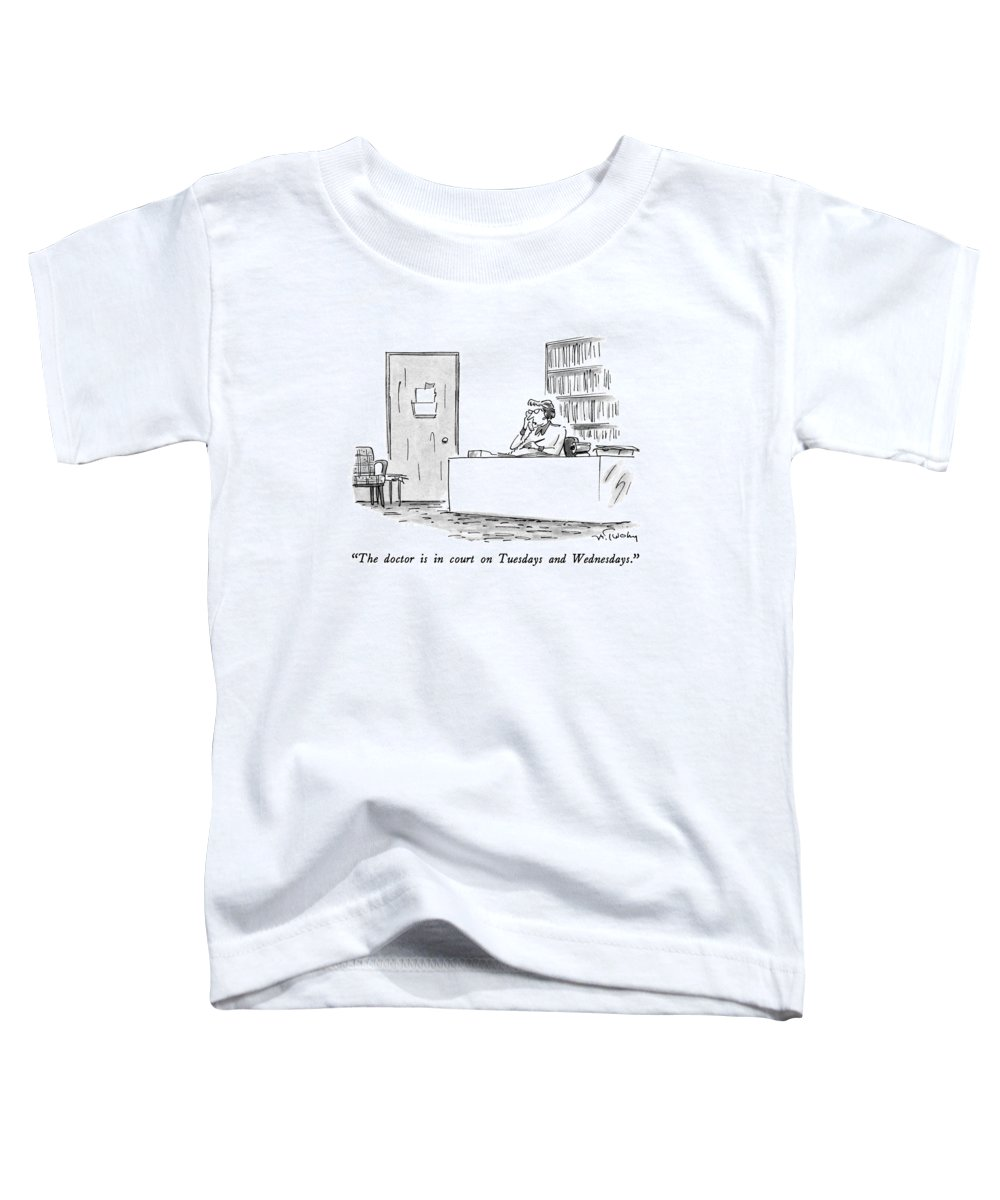 Secretary Speaks On Telephone. Business Toddler T-Shirt featuring the drawing The Doctor Is In Court On Tuesdays And Wednesdays by Mike Twohy