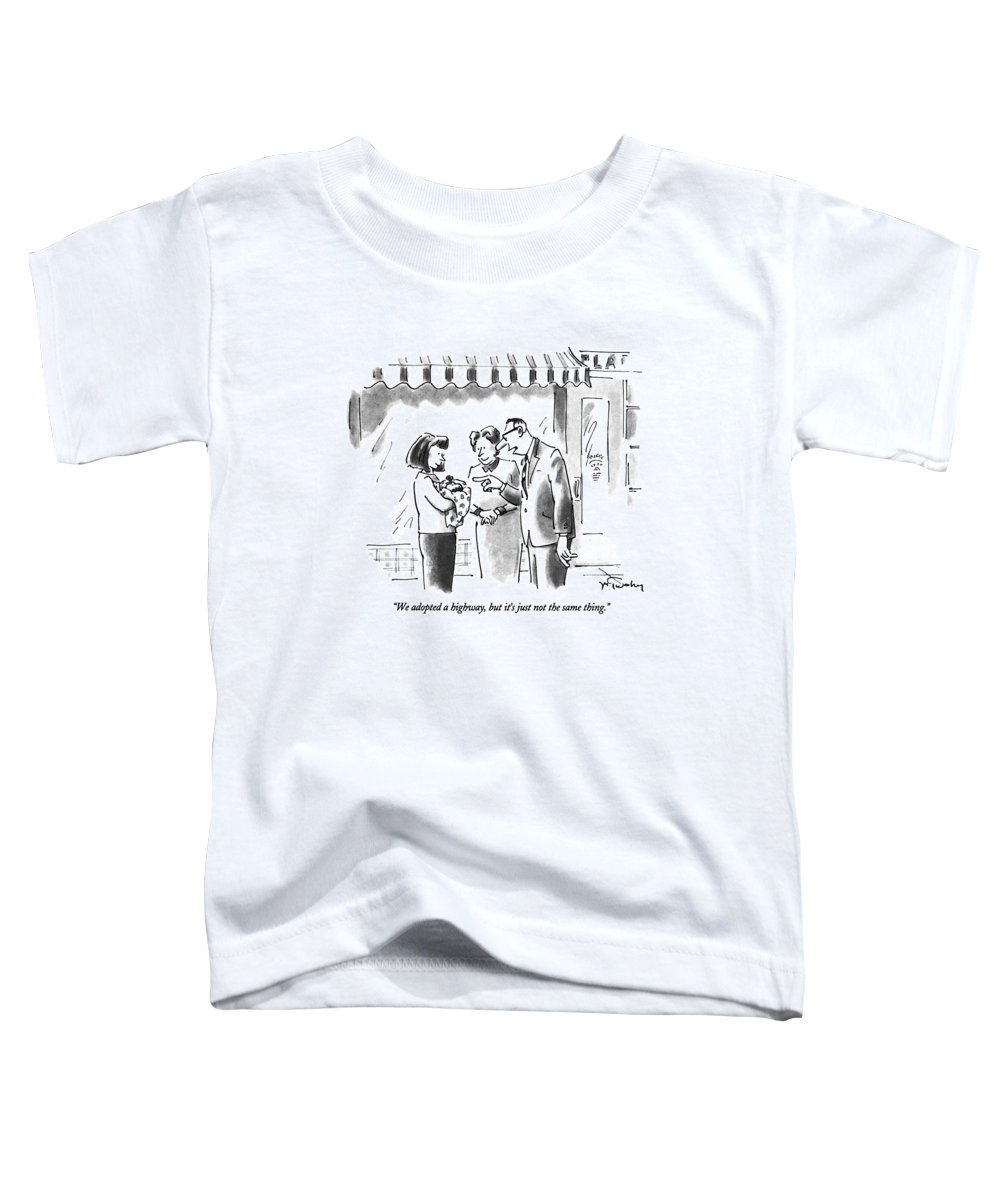 (man Talking To Woman Holding A Baby) Adoption Toddler T-Shirt featuring the drawing We Adopted A Highway by Mike Twohy
