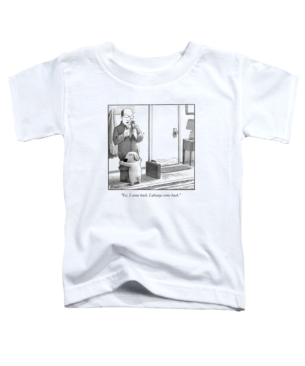 Yes Toddler T-Shirt featuring the drawing Yes I Came Back I Always Come Back by Harry Bliss