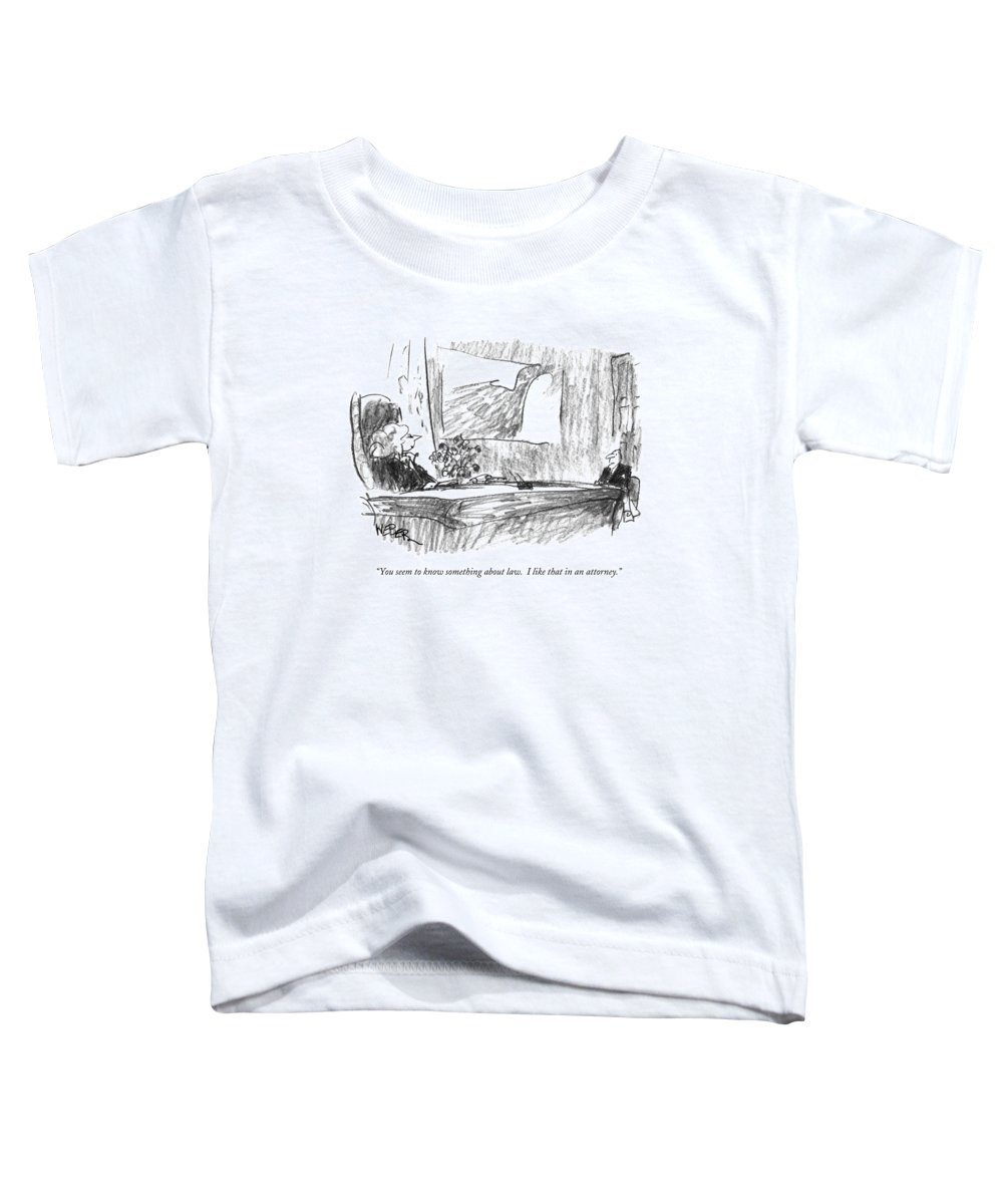 Lawyers Toddler T-Shirt featuring the drawing You Seem To Know Something About Law. I Like by Robert Weber