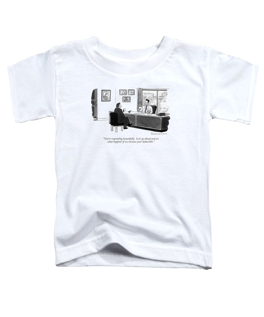 Doctor To Patient In His Office. Health Toddler T-Shirt featuring the drawing You're Responding Beautifully. Let's Go Ahead by Danny Shanahan