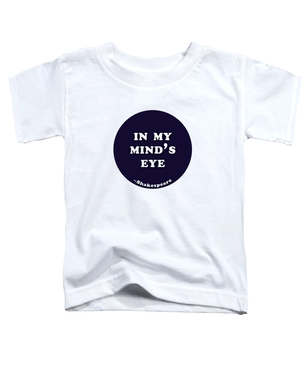 In Toddler T-Shirt featuring the digital art In My Mind's Eye #shakespeare #shakespearequote 1 by TintoDesigns