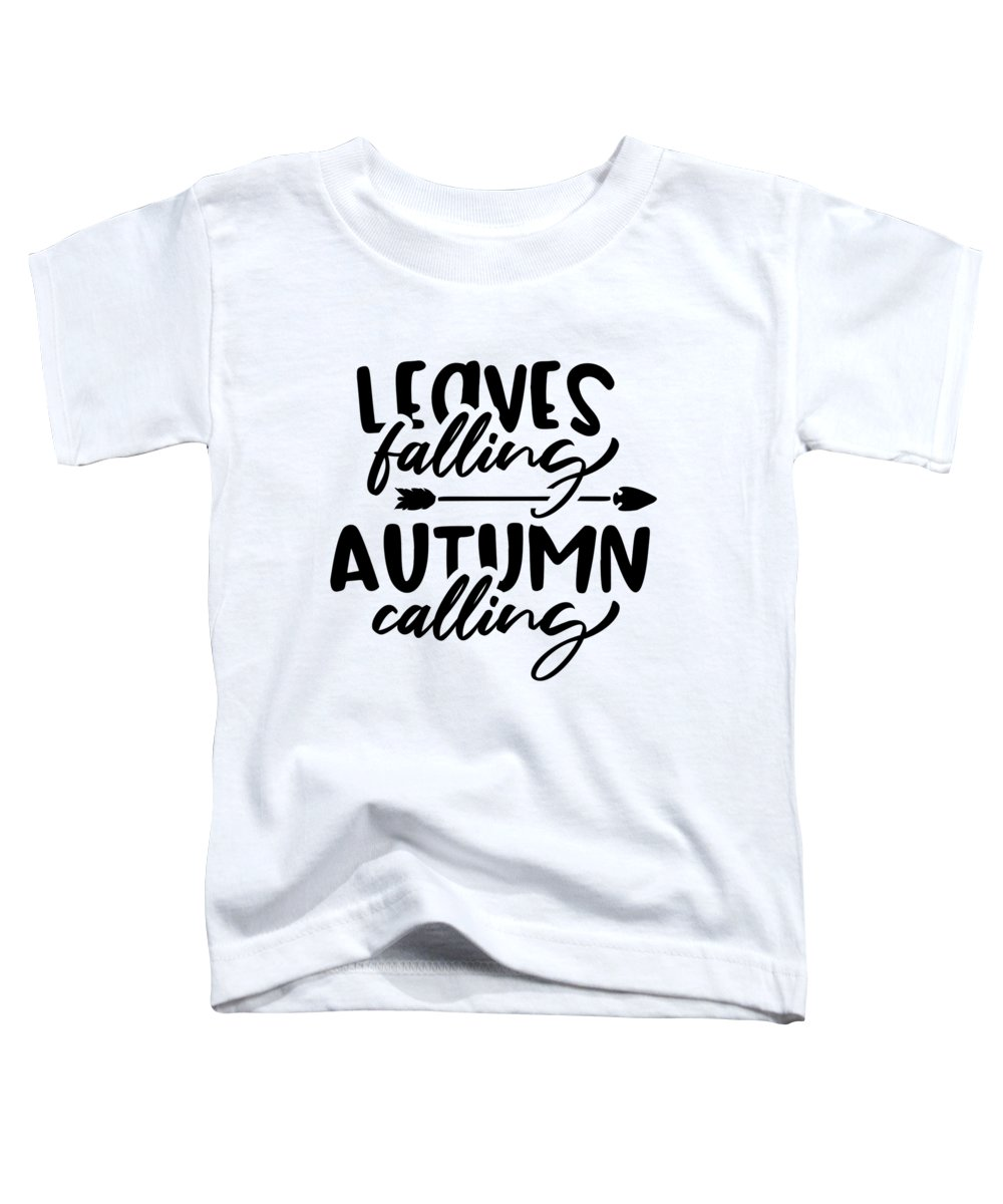 Autumn Season Toddler T-Shirt featuring the digital art Leaves Falling Autumn Calling Typography by Passion Loft