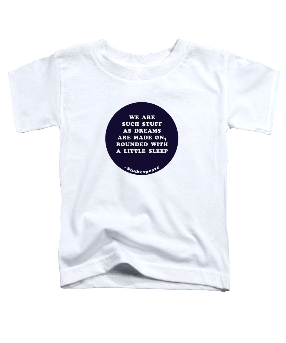 We Toddler T-Shirt featuring the digital art We Are Such Stuff As Dreams #shakespeare #shakespearequote by TintoDesigns