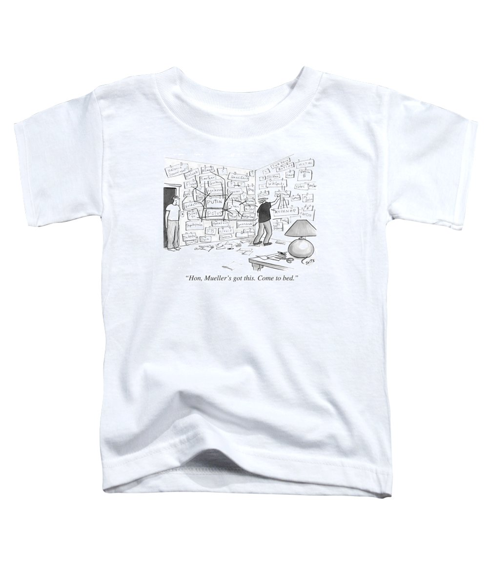 Politics Toddler T-Shirt featuring the drawing Hon, Mueller's got this. Come to bed. by Julia Suits