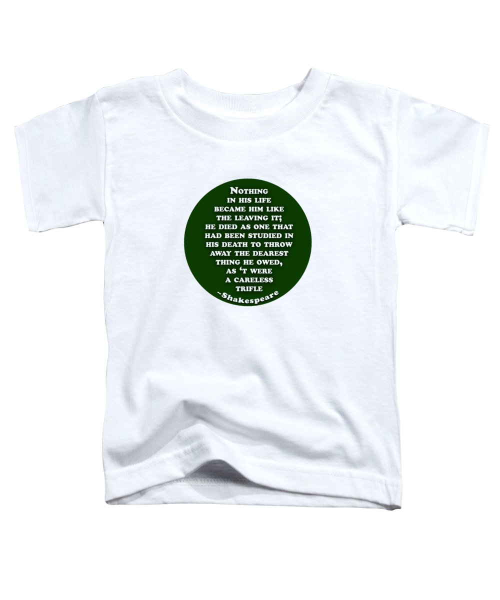 Nothing Toddler T-Shirt featuring the digital art Nothing In His Life #shakespeare #shakespearequote by TintoDesigns